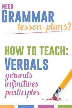 Teaching verbals: gerunds, participles, and infinitives. Complete grammar lesson plan for English teachers, plus grammar activities.