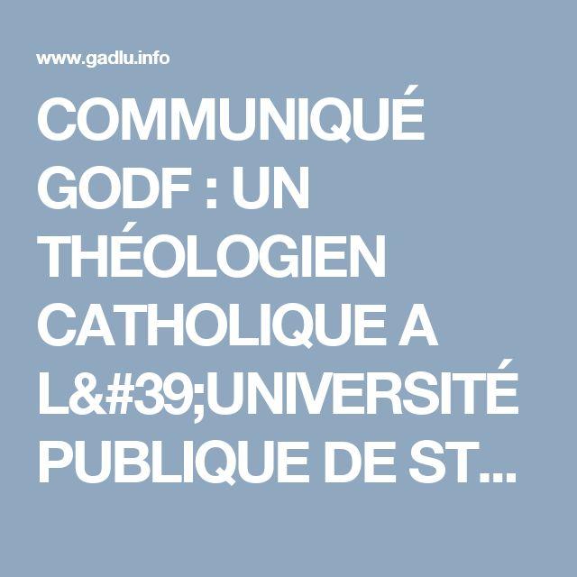 COMMUNIQUÉ GODF : UN THÉOLOGIEN CATHOLIQUE A L'UNIVERSITÉ PUBLIQUE DE STRASBOURG | GADLU.INFO - Franc-Maçonnerie Web Maçonnique