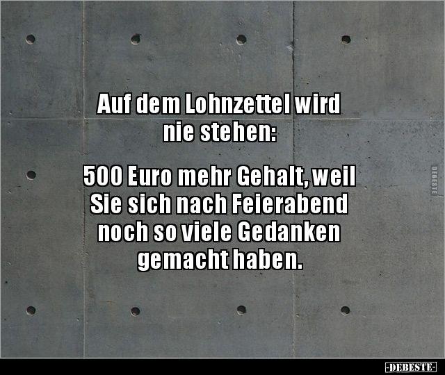 Auf dem Lohnzettel wird nie stehen: 500 Euro mehr.. | Lustige Bilder, Sprüche, Witze, echt lustig