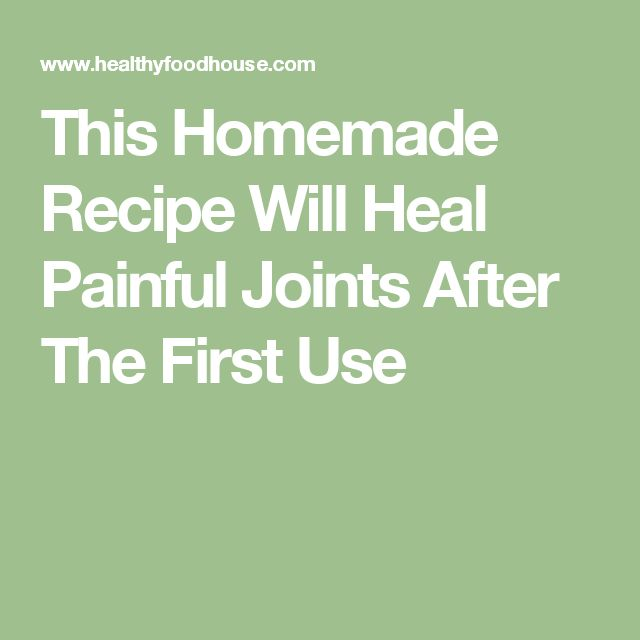 This Homemade Recipe Will Heal Painful Joints After The First Use