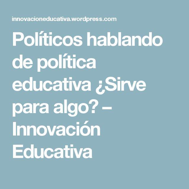 Políticos hablando de política educativa ¿Sirve para algo? – Innovación Educativa