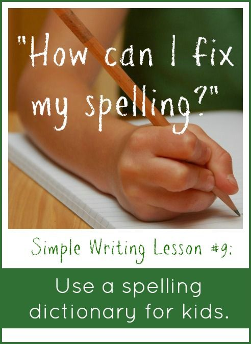 Simple Writing Lesson 9 Use a spelling dictionary for kids Help young writers edit: Get a spelling dictionary for kids!