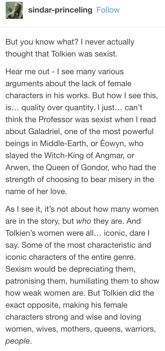 While I do agree that in Tolkien's works the women are quality over quantity, the men are numerous and many of them are also well fleshed out. The issue is that there is still a lack of representation that male characters just don't have.