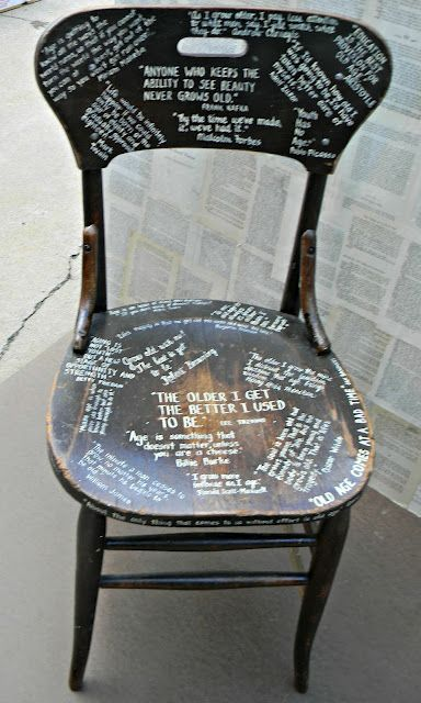 An old chair painted with lots of fun sayings. I like 'The older I get, the better I used to be.' More