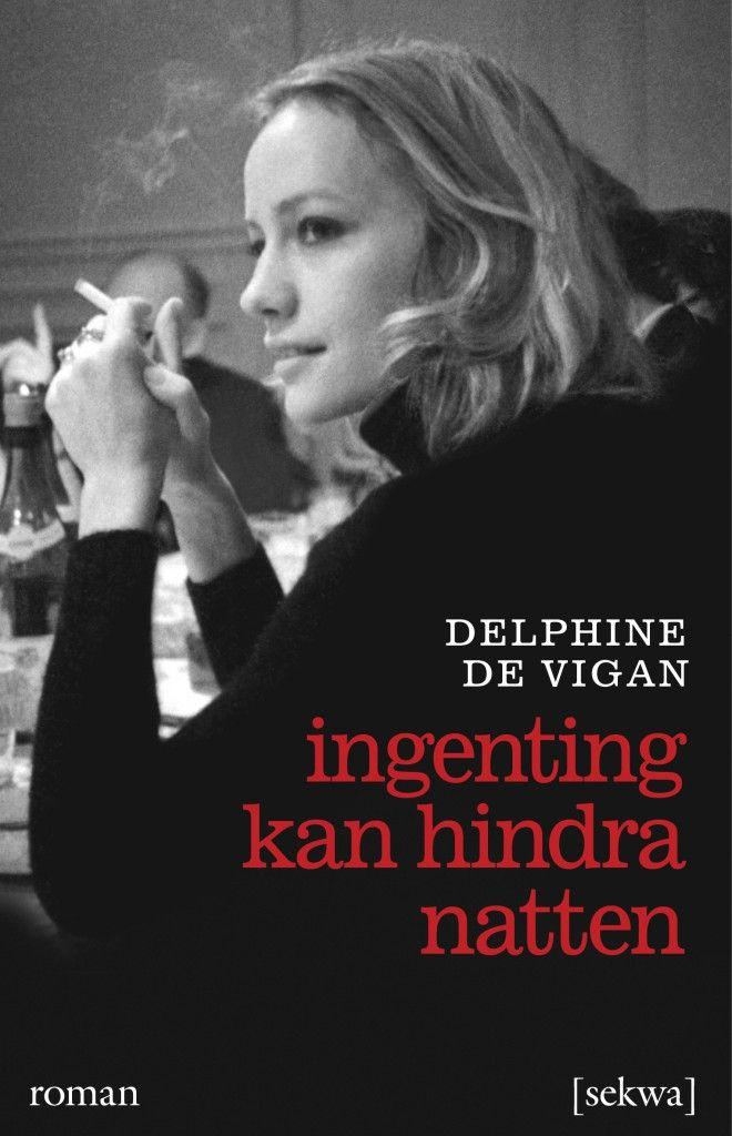 Delphine de Vigan: Ingenting kan hindra natten (Sekwa förlag, 2013)