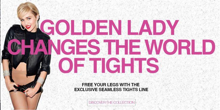 Miley Cyrus est l'égérie de la nouvelle campagne de la marque Golden Lady. La marque est réputée pour ses collants et chaussettes.