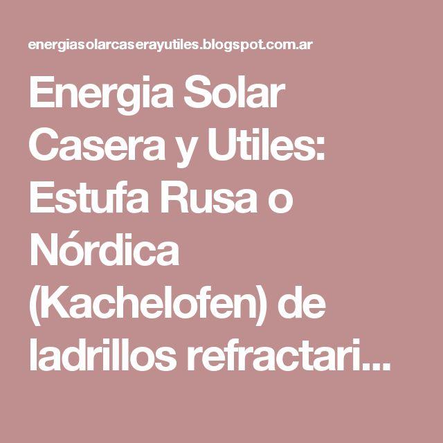 Energia Solar Casera y Utiles: Estufa Rusa o Nórdica (Kachelofen) de ladrillos refractarios casera.