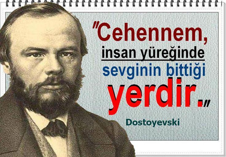 Cehennem, insan yüreğinde sevginin bittiği yerdir. -Dostoyevski
