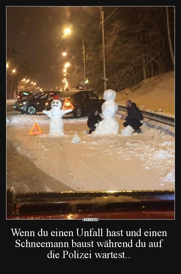 Wenn du einen Unfall hast und einen Schneemann baust..