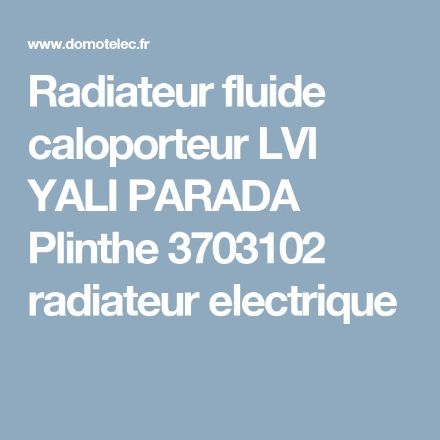 Radiateur fluide caloporteur LVI YALI PARADA Plinthe 3703102 radiateur electrique