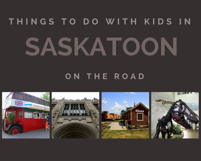 Things To Do In Saskatoon With Kids Travel With Kids