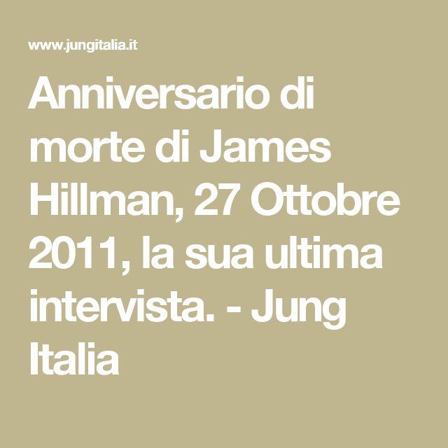 Anniversario di morte di James Hillman, 27 Ottobre 2011, la sua ultima intervista. - Jung Italia