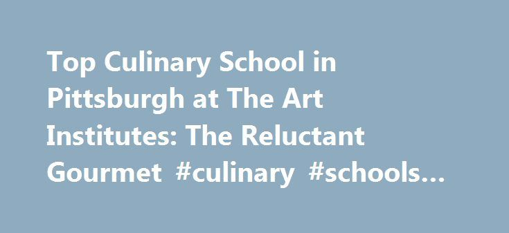Top Culinary School in Pittsburgh at The Art Institutes: The Reluctant Gourmet #culinary #schools #in #pittsburgh #pa http://seattle.nef2.com/top-culinary-school-in-pittsburgh-at-the-art-institutes-the-reluctant-gourmet-culinary-schools-in-pittsburgh-pa/  # The International Culinary School at The Art Institute of Pittsburgh Start your culinary education in Pittsburgh, Pennsylvania Although once an industrial center in the steel industry, Pittsburgh has reinvented itself by shifting their…