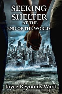 Seeking Shelter at the End of the World by Joyce Reynolds-Ward