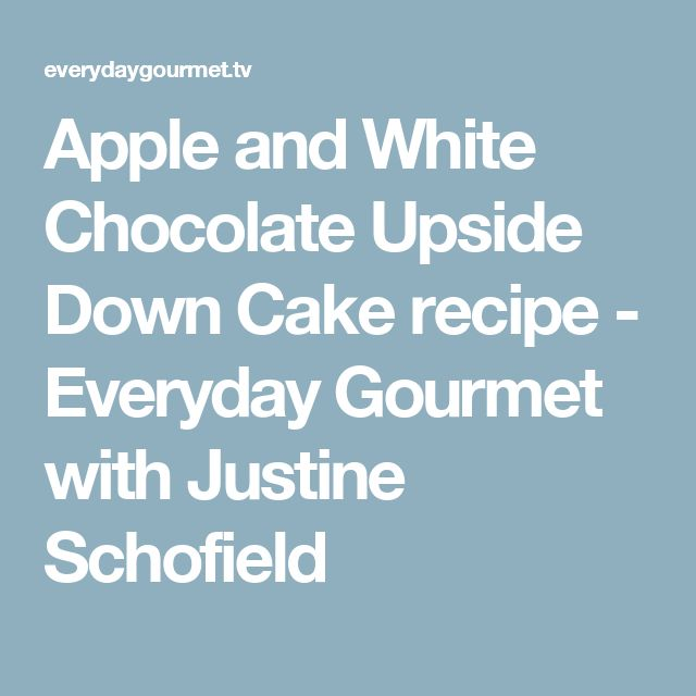 Apple and White Chocolate Upside Down Cake recipe - Everyday Gourmet with Justine Schofield