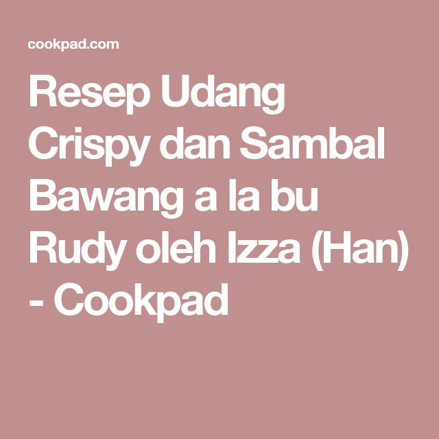 Resep Udang Crispy Dan Sambal Bawang A La Bu Rudy Oleh Izzahan Resep Resep Udang Resep Bawang