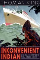 The Inconvenient Indian: a Curious Account of Native People in North America by Thomas King Review at: http://cdnbookworm.blogspot.ca/2013/01/the-inconvenient-indian.html