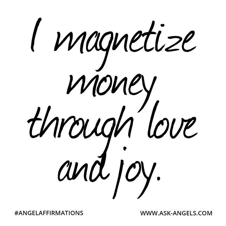 """I magnetize money through love and joy.""  #angelaffirmations"