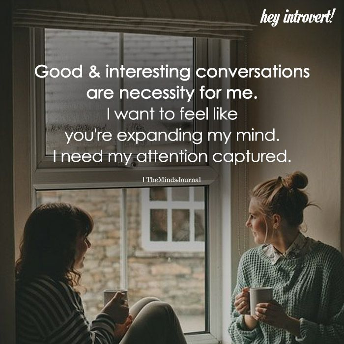 Good And Interesting Conversations Are Necessity For Me