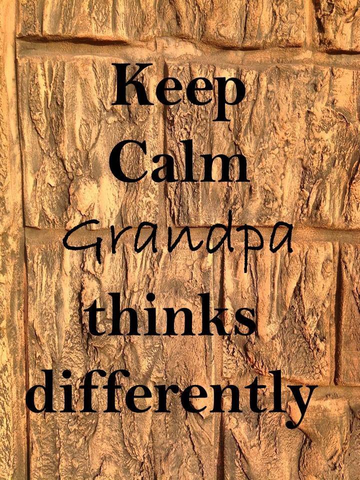 Keep Calm 79 Keep calm #grandpa thinks differently from all of us
