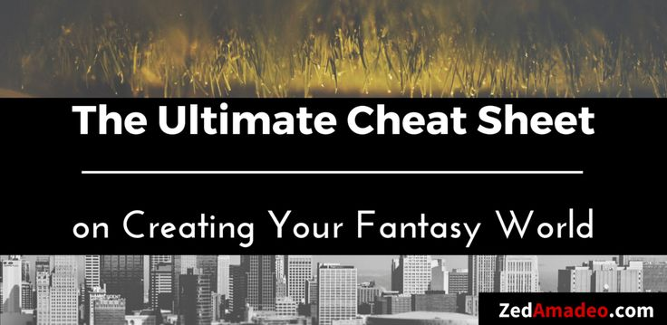 The Ultimate Cheat Sheet on Creating Your Fantasy World | Spectacular Fiction!