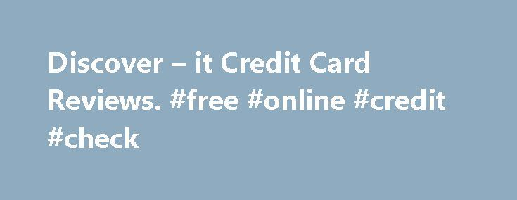 Discover – it Credit Card Reviews. #free #online #credit #check http://credits.remmont.com/discover-it-credit-card-reviews-free-online-credit-check/  #credit card reviews # Read 436 Reviews Most Liked Positive Review They took a chance on me when it really mattered. Buying my condo back in 1986 and taking care of necessary repairs, furnishings, and other expenses, really strapped me…  Read moreThe post Discover – it Credit Card Reviews. #free #online #credit #check appeared first on Credits.