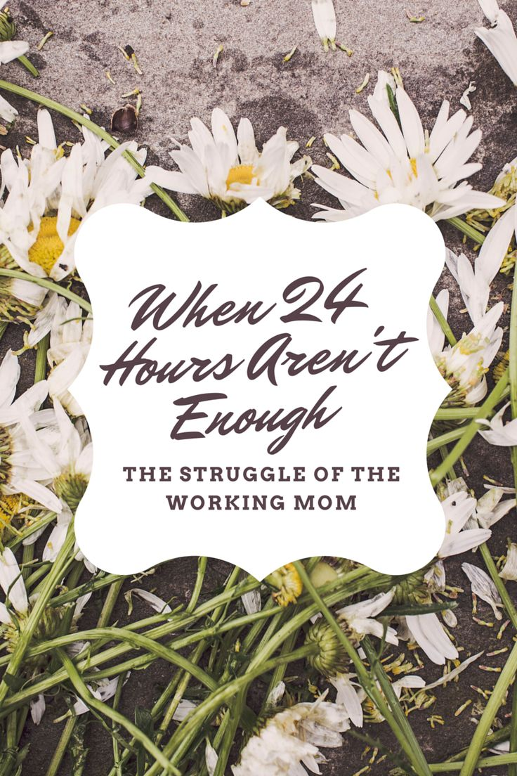 17 best working mom quotes working moms strong mom when 24 hours aren t enough the struggle of the working mom