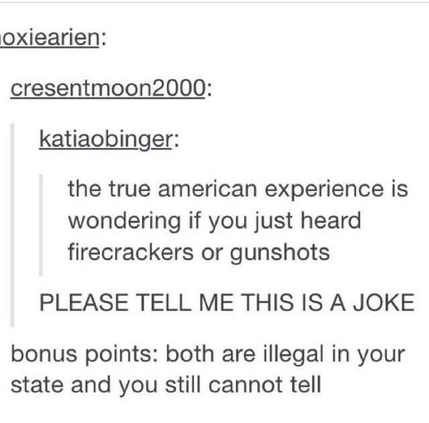 It's not a joke. Extra extra bonus points if it was backfire or you accurately guess how far away the gun fire was