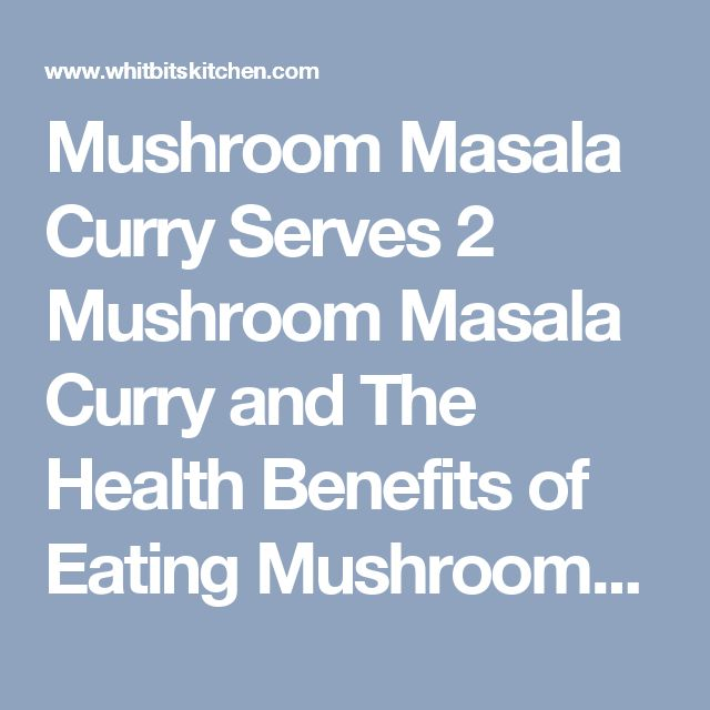 Mushroom Masala Curry Serves 2 Mushroom Masala Curry and The Health Benefits of Eating Mushrooms Ingredients 1 lb mushrooms, sliced 2 tbsp oil or ghee 1 tsp coriander seeds 1 tsp cumin seeds 1 sprig curry leaves, chopped 1 dried red chili 1 onion, finely diced 1 clove garlic, minced 1/4 tsp turmeric 1 small tomato, diced 1 tsp coriander powder 1/2 tsp cumin powder 1 tbsp kasoori methi 1/4 cup water 1/2 tsp garam masala powder 2 tbsp chopped cilantro Instructions In a pan, heat the oil. Add…