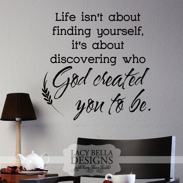 """""""Life Isn't About Finding Yourself, It's About Discovering Who God Created You To Be"""" www.lacybella.com Vinyl wall decals with Christian religious quotes for home decor. Lacy Bella 