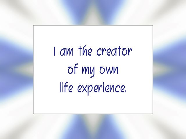 """Daily Affirmation for October 31, 2015 #affirmation #inspiration - """"I am the creator of my own life experience."""""""