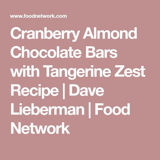 Cranberry Almond Chocolate Bars with Tangerine Zest Recipe | Dave Lieberman | Food Network