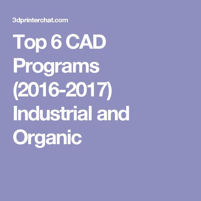 Top 6 CAD Programs (2016-2017) Industrial and Organic