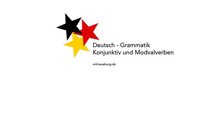 Deutsch - Grammatik - Konjunktiv und Modalverben: Konjunktiv 1 - Konjunktiv 2 - Irreale Konditionalgefüge - Modalverben - lernen, verstehen und üben.