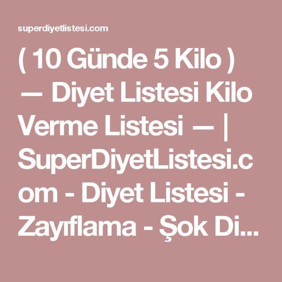 ( 10 Günde 5 Kilo ) — Diyet Listesi Kilo Verme Listesi — | SuperDiyetListesi.com - Diyet Listesi - Zayıflama - Şok Diyetler   - Hızlı Kilo Verme