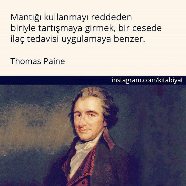 """""""Mantığı kullanmayı reddeden biriyle tartışmaya girmek, bir cesede ilaç tedavisi uygulamaya benzer."""" -Thomas Paine #sağduyu"""