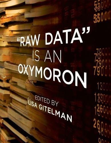 """Raw Data"" Is an Oxymoron (Infrastructures) by Lisa Gitelman, http://www.amazon.com/dp/0262518287/ref=cm_sw_r_pi_dp_2B3Wrb1H2WX20"
