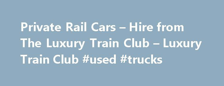 Private Rail Cars – Hire from The Luxury Train Club – Luxury Train Club #used #trucks http://car.nef2.com/private-rail-cars-hire-from-the-luxury-train-club-luxury-train-club-used-trucks/  #private cars for sale # Private Rail Cars Asia, Canada, Europe, North America, United States[...]