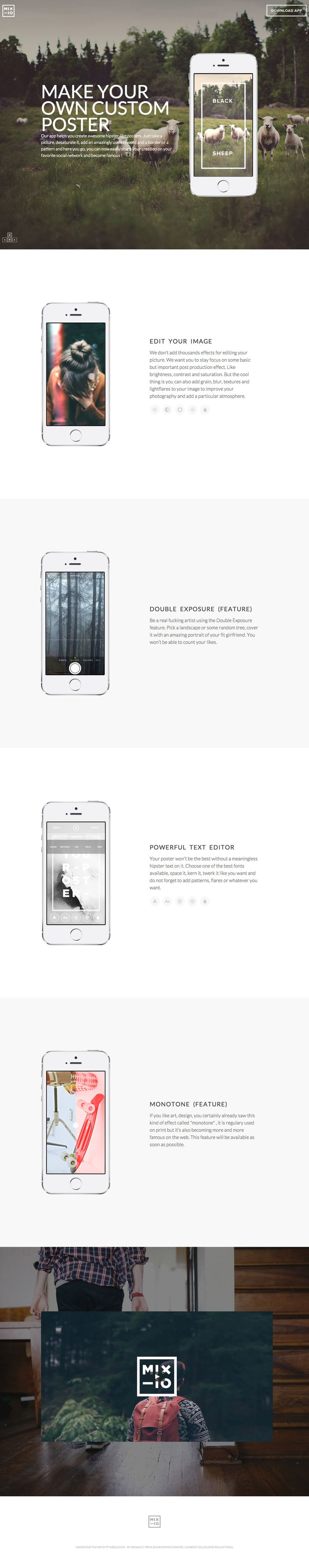 Beautifully designed responsive one pager for 'Mixio' - an app to create hipster-like posters from your photos. I absolutely love how the site fills a big screen with tons of breathing room creating focus on the interactive devices. The video at the end just oozes hipster and does a great job summing up the app.