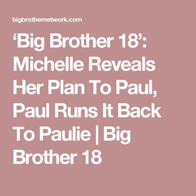 'Big Brother 18': Michelle Reveals Her Plan To Paul, Paul Runs It Back To Paulie | Big Brother 18