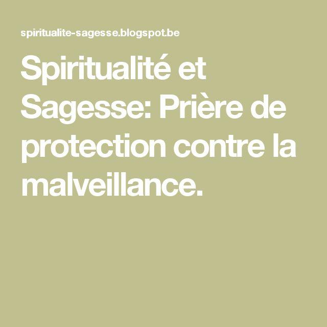 Spiritualité et Sagesse: Prière de protection contre la malveillance.