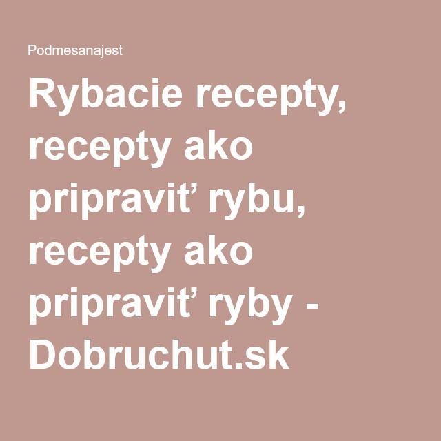 Rybacie recepty, recepty ako pripraviť rybu, recepty ako pripraviť ryby - Dobruchut.sk