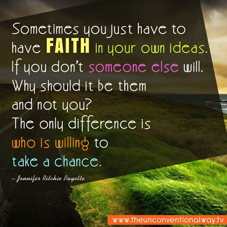 """""""Sometimes you just have to have faith in your own ideas..."""""""