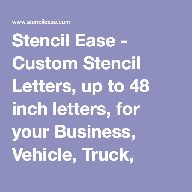 Stencil Ease - Custom Stencil Letters, up to 48 inch letters, for your Business, Vehicle, Truck, Boat, Sign or Home Decorating Project