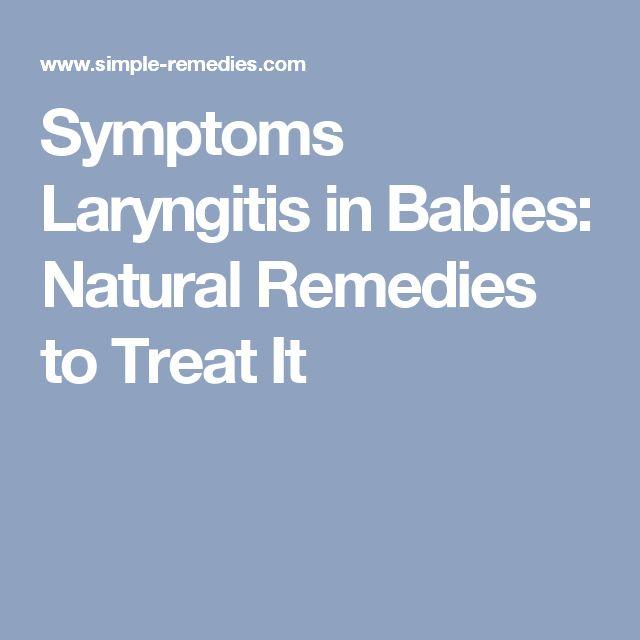 Symptoms Laryngitis in Babies: Natural Remedies to Treat It