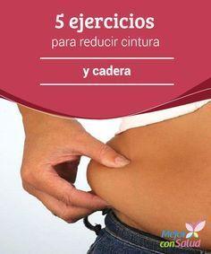 5 ejercicios para reducir cintura y cadera  Existen ejercicios para reducir…