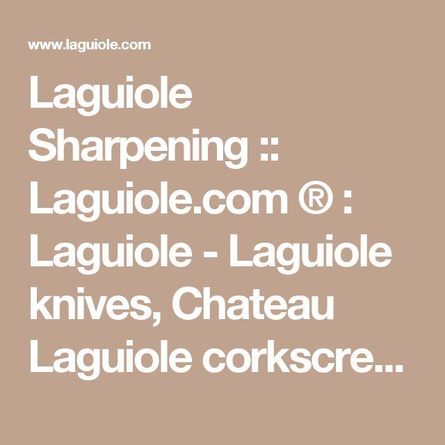 Laguiole Sharpening :: Laguiole.com ® : Laguiole - Laguiole knives, Chateau Laguiole corkscrews, Laguiole cutlery
