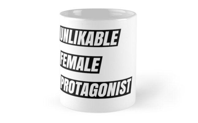 Unlikable Female Protagonist Mugs