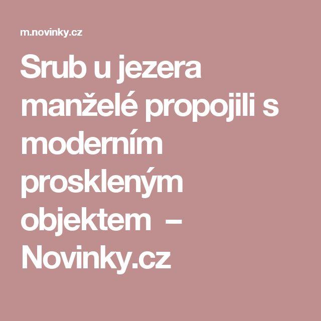 Srub u jezera manželé propojili s moderním proskleným objektem – Novinky.cz