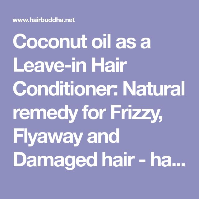 Coconut oil as a Leave-in Hair Conditioner: Natural remedy for Frizzy, Flyaway and Damaged hair - hair buddha